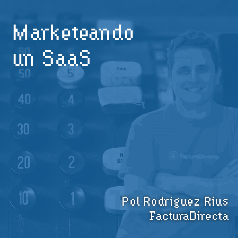 #122 – Marketeando un SaaS con Pol Rodríguez Rius de FacturaDirecta